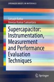 Supercapacitor: Instrumentation, Measurement and Performance Evaluation Techniques by Satyajit Ratha
