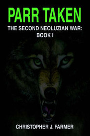 Parr Taken: The Second Neoluzian War: Book I by Christopher J Farmer image