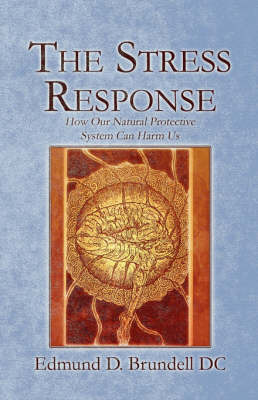 The Stress Response: How Our Natural Protective System Can Harm Us by Edmund D. Brundell DC image