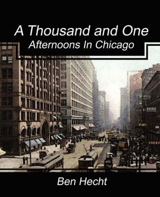 A Thousand and One Afternoons in Chicago by Ben Hecht