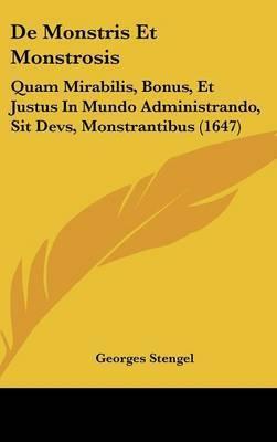 De Monstris Et Monstrosis: Quam Mirabilis, Bonus, Et Justus In Mundo Administrando, Sit Devs, Monstrantibus (1647) by Georges Stengel