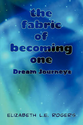 The Fabric of Becoming One by Elizabeth L.E. Rogers