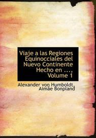 Viaje a Las Regiones Equinocciales del Nuevo Continente Hecho En ..., Volume 1 by Aime Bonpland