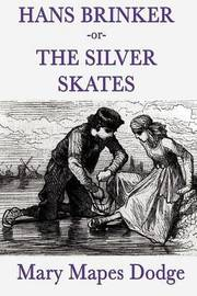 Hans Brinker -Or- The Silver Skates by Mary Mapes Dodge