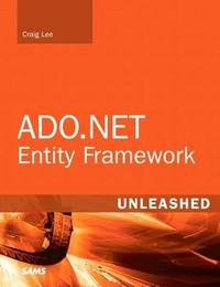ADO.NET Entity Framework Unleashed by Craig Lee
