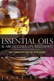 Essential Oils & Aromatherapy Reloaded by Janet Evans