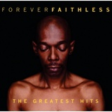 Forever Faithless: The Greatest Hits by Faithless
