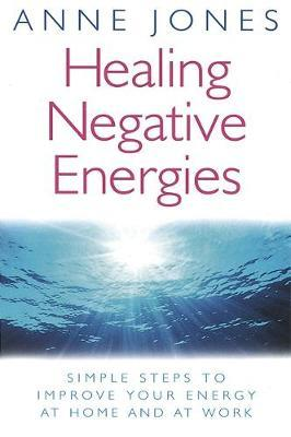Healing Negative Energies by Anne Jones