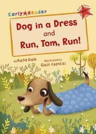 Dog in a Dress & Run, Tom, Run! (Early Reader) by Katie Dale