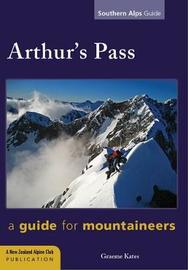 Arthurs Pass: A guide for mountaineers 7th Ed by Graeme Kates