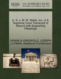 U. S. V. W. M. Webb, Inc. U.S. Supreme Court Transcript of Record with Supporting Pleadings by Erwin N. Griswold
