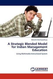 A Strategic Blended Model for Indian Management Education by Debarshi Mukhopadhyay