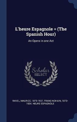 L'Heure Espagnole = (the Spanish Hour) by Maurice Ravel image