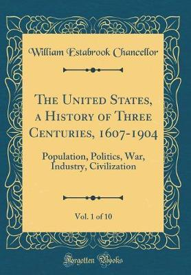 The United States, a History of Three Centuries, 1607-1904, Vol. 1 of 10 by William Estabrook Chancellor image