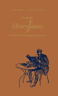 Reading Henry James in French Cultural Contexts by Pierre Walker