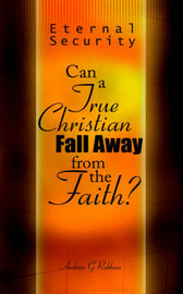 Eternal Security: Can a True Christian Fall Away from the Faith? by Andrew G. Robbins image