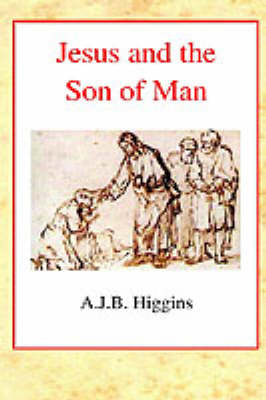 Jesus and the Son of Man by A.J.B. Higgins image