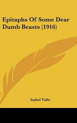 Epitaphs of Some Dear Dumb Beasts (1916) by Isabel Valle