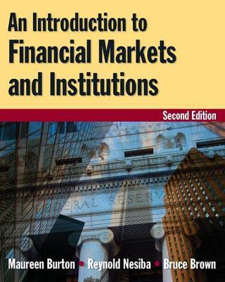 An Introduction to Financial Markets and Institutions by Maureen Burton