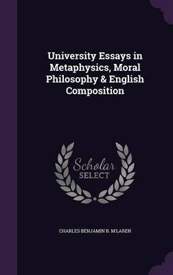 University Essays in Metaphysics, Moral Philosophy & English Composition by Charles Benjamin B M'Laren image