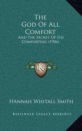 The God of All Comfort: And the Secret of His Comforting (1906) by Hannah Whitall Smith