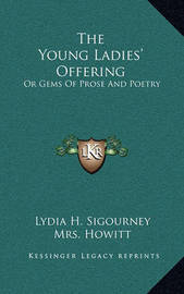 The Young Ladies' Offering: Or Gems of Prose and Poetry by Eliza Cook