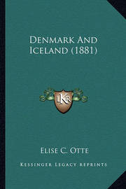 Denmark and Iceland (1881) by Elise C Otte