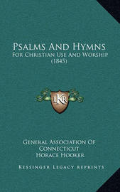 Psalms and Hymns: For Christian Use and Worship (1845) by General Association of Connecticut