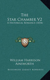 The Star Chamber V2: A Historical Romance (1854) by William , Harrison Ainsworth