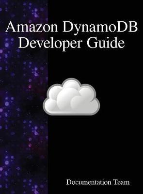 Amazon Dynamodb Developer Guide by Documentation Team