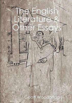The English Literature & Other Essays by Geoff Woodbridge