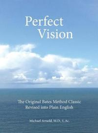 Perfect Vision by MD L Ac Michael Arnold