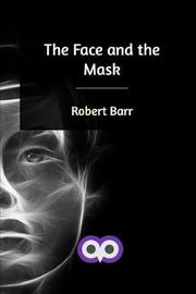 The Face and the Mask by Robert Barr