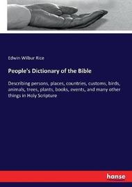 People's Dictionary of the Bible by Edwin Wilbur Rice