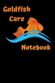 Goldfish Care Notebook by Fishcraze Books