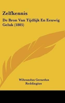 Zelfkennis: de Bron Van Tijdlijk En Eeuwig Geluk (1805) by Wibrandus Gerardus Reddingius image