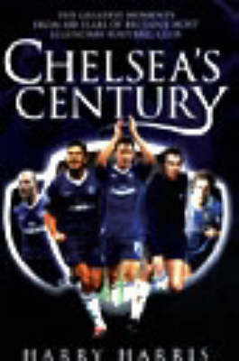 Chelsea's Century by Harry Harris