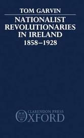 Nationalist Revolutionaries in Ireland 1858-1928 by Tom Garvin image