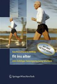 Fit Ins Alter: MIT Richtiger Bewegung Jung Bleiben by Norbert Bachl (University of Vienna, Austria)