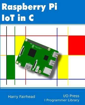 Raspberry Pi IoT In C by Harry Fairhead