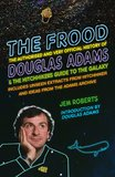 The Frood: The True Story of Douglas Adams and the Hitchhikers Guide to the Galaxy by Jem Roberts