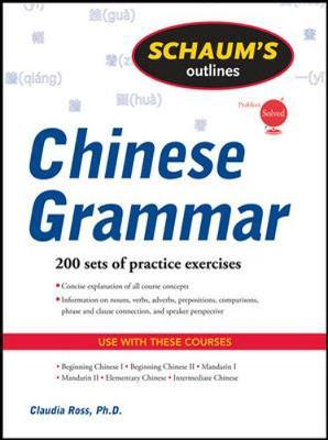 Schaum's Outline of Chinese Grammar by Claudia Ross