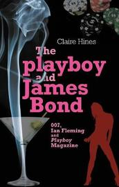 The Playboy and James Bond by Claire Hines