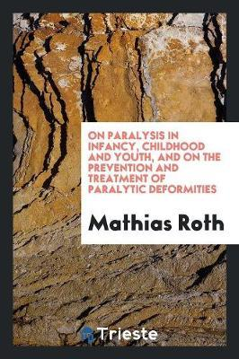 On Paralysis in Infancy, Childhood and Youth, and on the Prevention and Treatment of Paralytic Deformities by Mathias Roth image