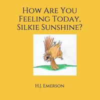 How Are You Feeling Today, Silkie Sunshine? by H J Emerson