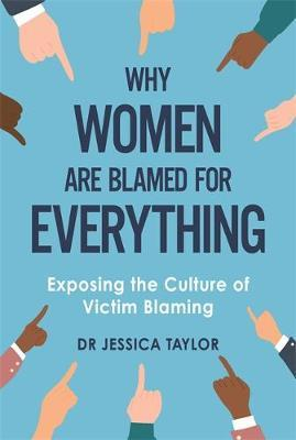 Why Women Are Blamed For Everything by Dr Jessica Taylor