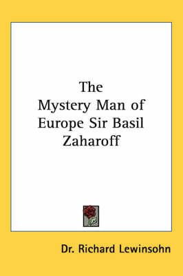 The Mystery Man of Europe Sir Basil Zaharoff by Dr. Richard Lewinsohn image