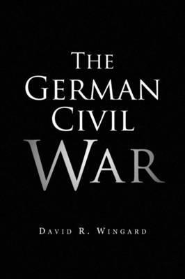 The German Civil War by David R. Wingard image