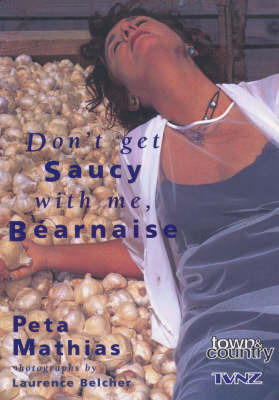 Don't Get Saucy with ME, Bearnaise by Peta Mathias