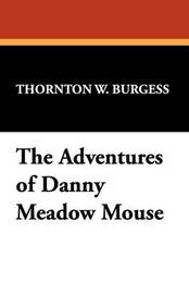 The Adventures of Danny Meadow Mouse by Thornton W.Burgess image